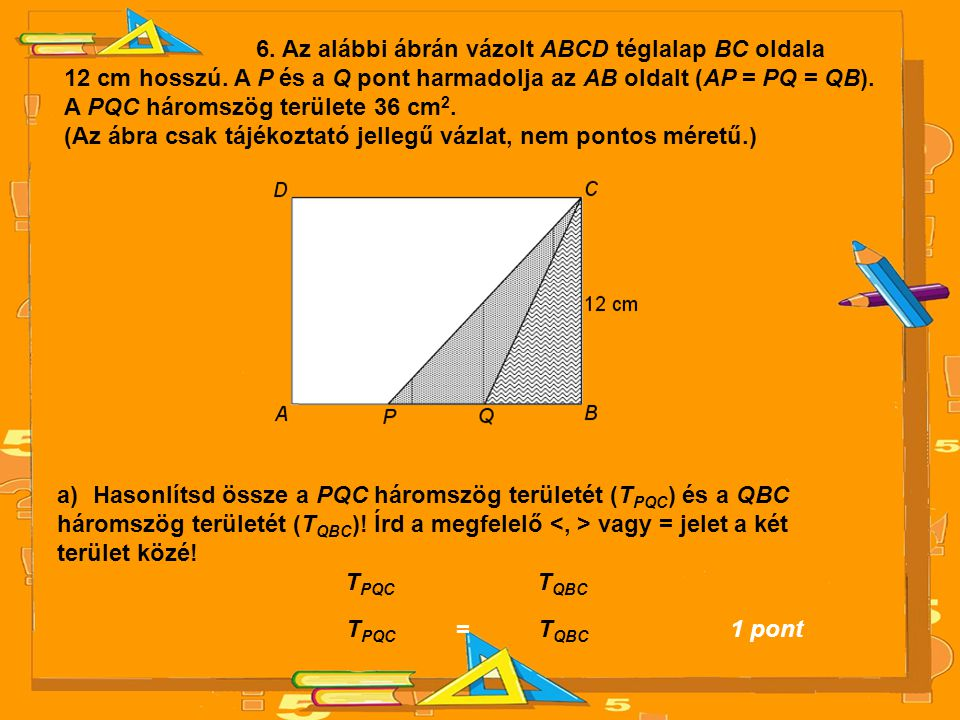 6. Az alábbi ábrán vázolt ABCD téglalap BC oldala