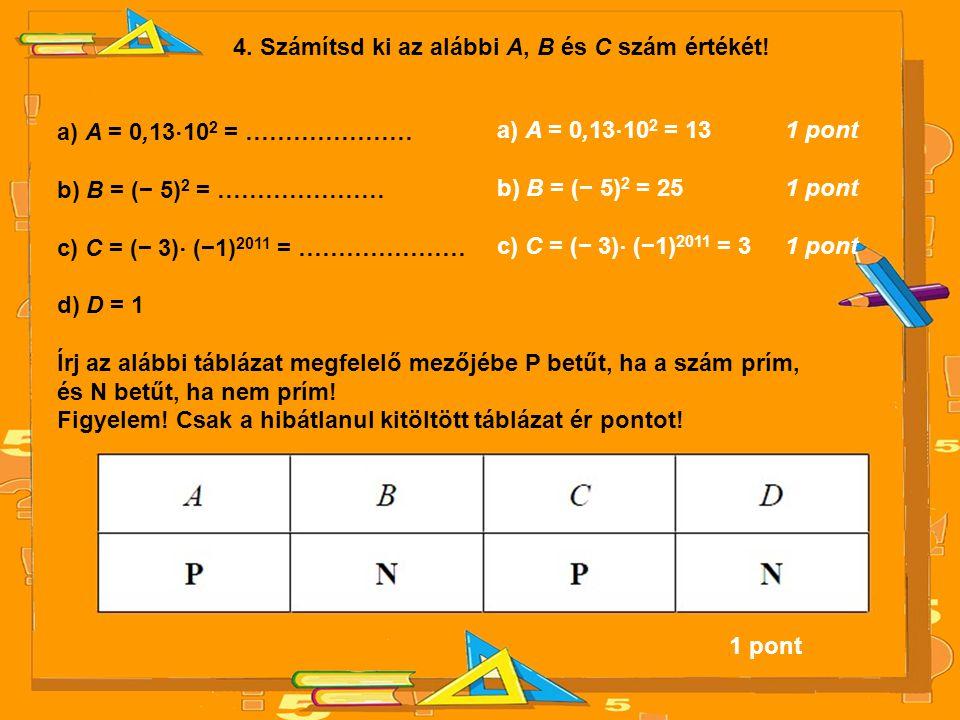 4. Számítsd ki az alábbi A, B és C szám értékét!