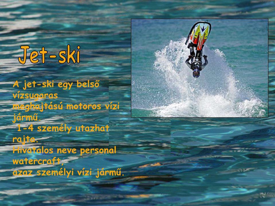 Jet-ski A jet-ski egy belső vízsugaras meghajtású motoros vízi jármű.
