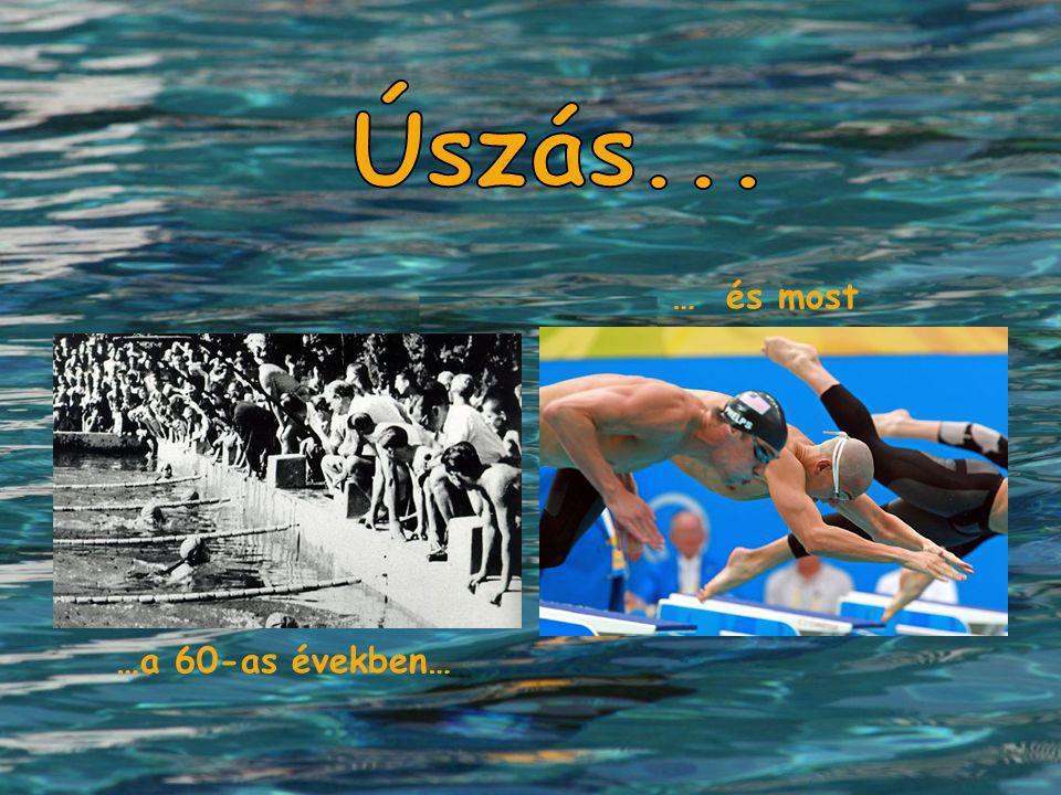 Úszás... … és most …a 60-as években…