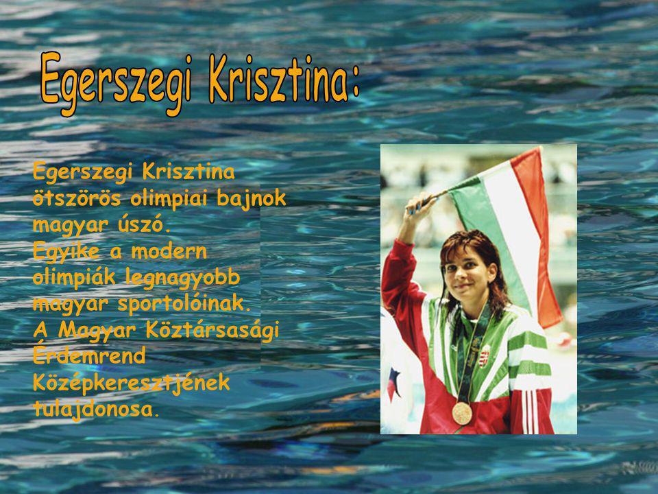 Egerszegi Krisztina: Egerszegi Krisztina ötszörös olimpiai bajnok magyar úszó. Egyike a modern olimpiák legnagyobb magyar sportolóinak.