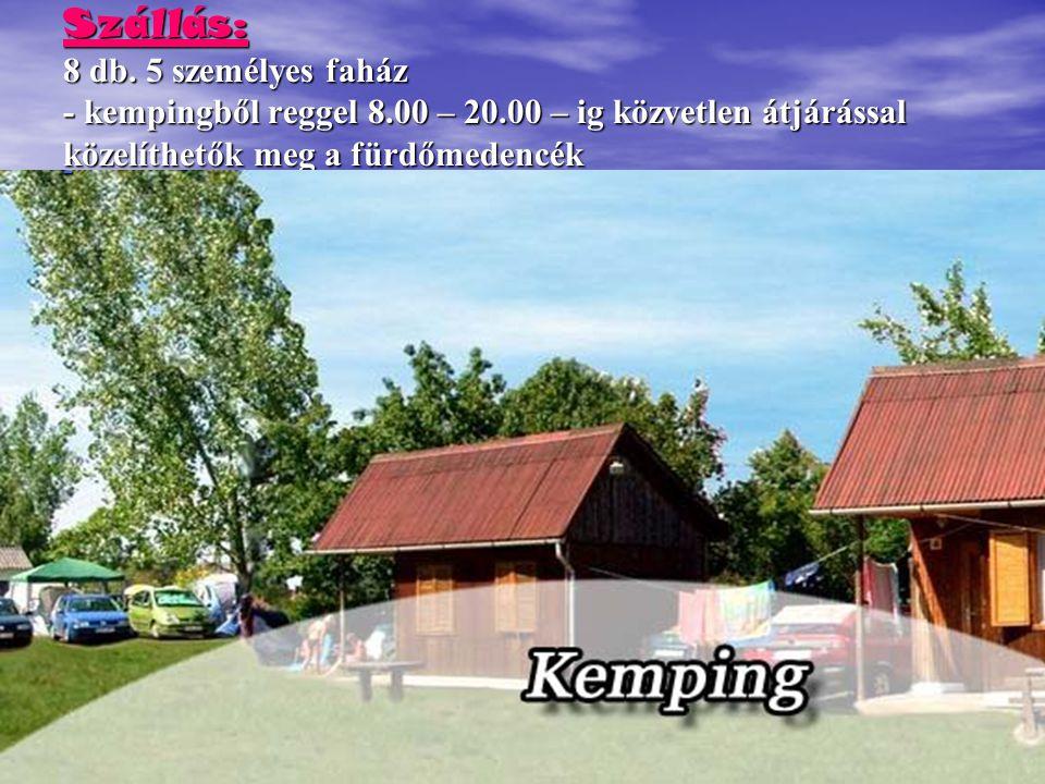 Szállás: 8 db. 5 személyes faház - kempingből reggel 8. 00 – 20