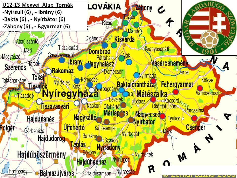 U12-13 Megyei Alap Tornák Nyírsuli (6) , - Ibrány (6) Bakta (6) , - Nyírbátor (6) Záhony (6) , - F.gyarmat (6)