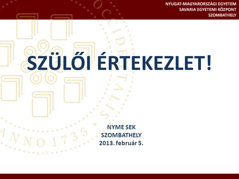 SZÜLŐI ÉRTEKEZLET! NYME SEK SZOMBATHELY 2013. február 5.