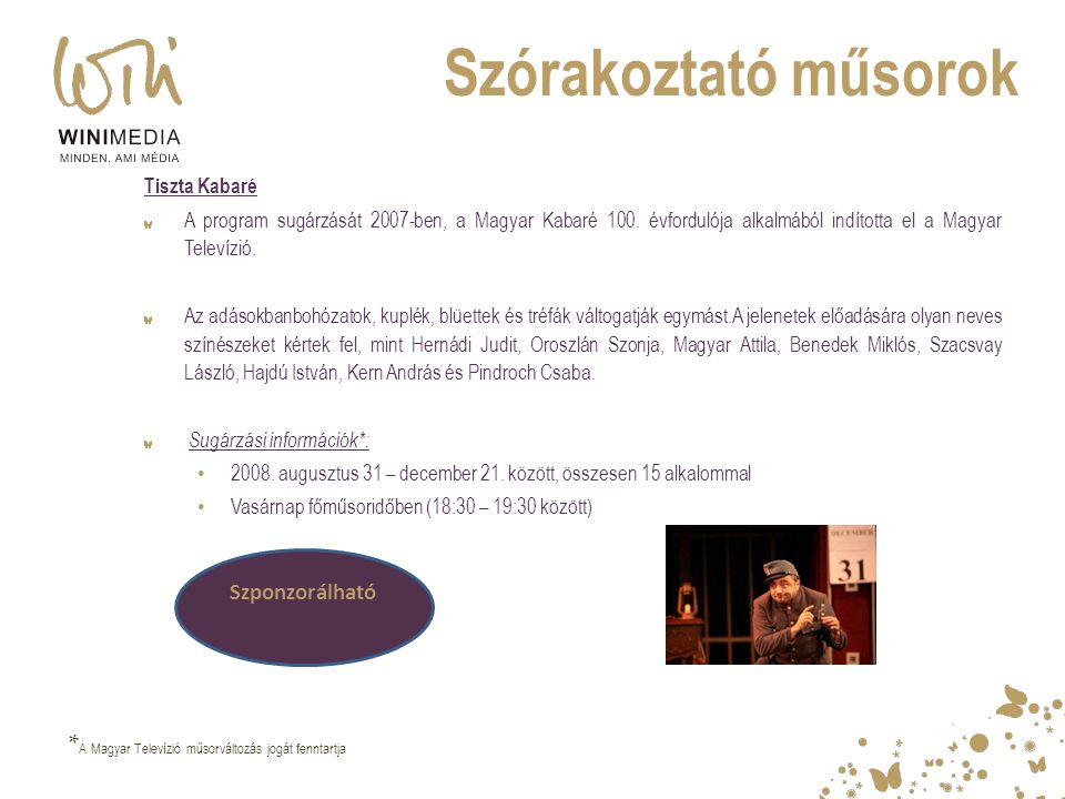 Szórakoztató műsorok Tiszta Kabaré. A program sugárzását 2007-ben, a Magyar Kabaré 100. évfordulója alkalmából indította el a Magyar Televízió.
