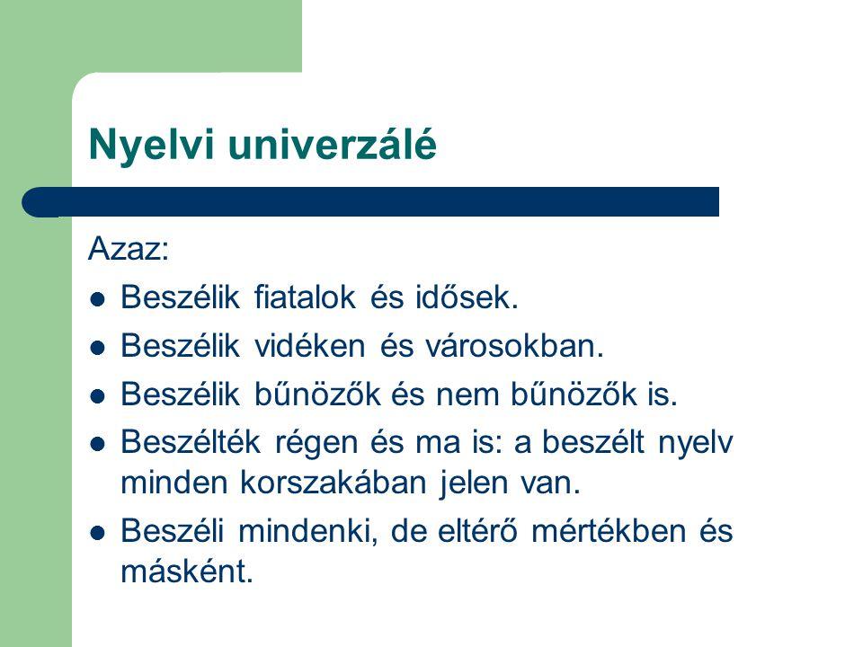 Nyelvi univerzálé Azaz: Beszélik fiatalok és idősek.