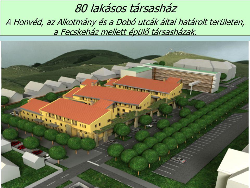 80 lakásos társasház A Honvéd, az Alkotmány és a Dobó utcák által határolt területen, a Fecskeház mellett épülő társasházak.