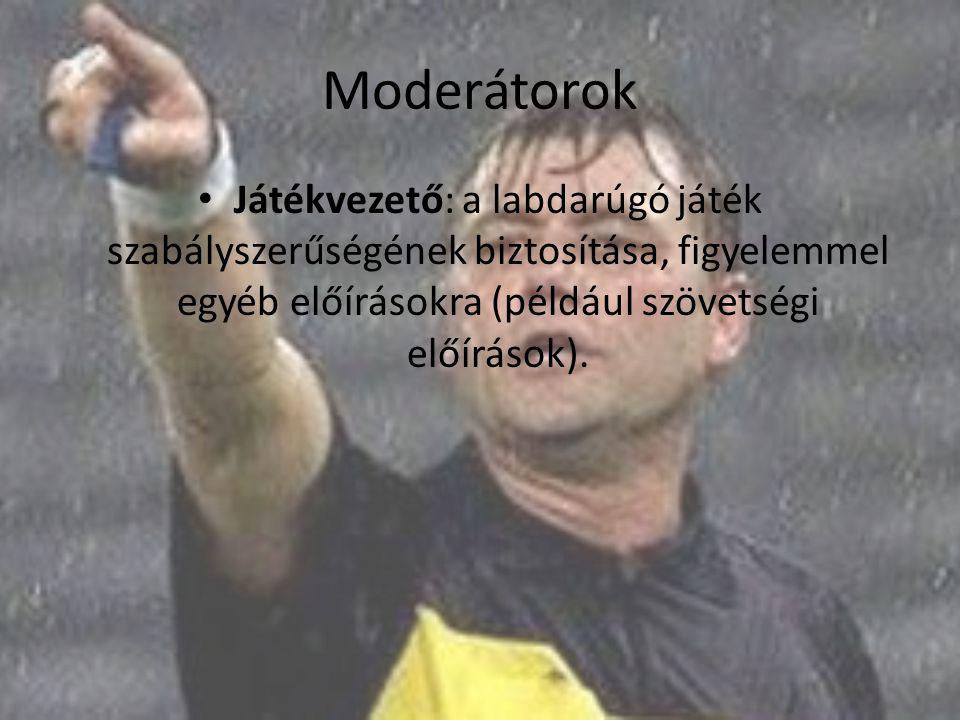 Moderátorok Játékvezető: a labdarúgó játék szabályszerűségének biztosítása, figyelemmel egyéb előírásokra (például szövetségi előírások).