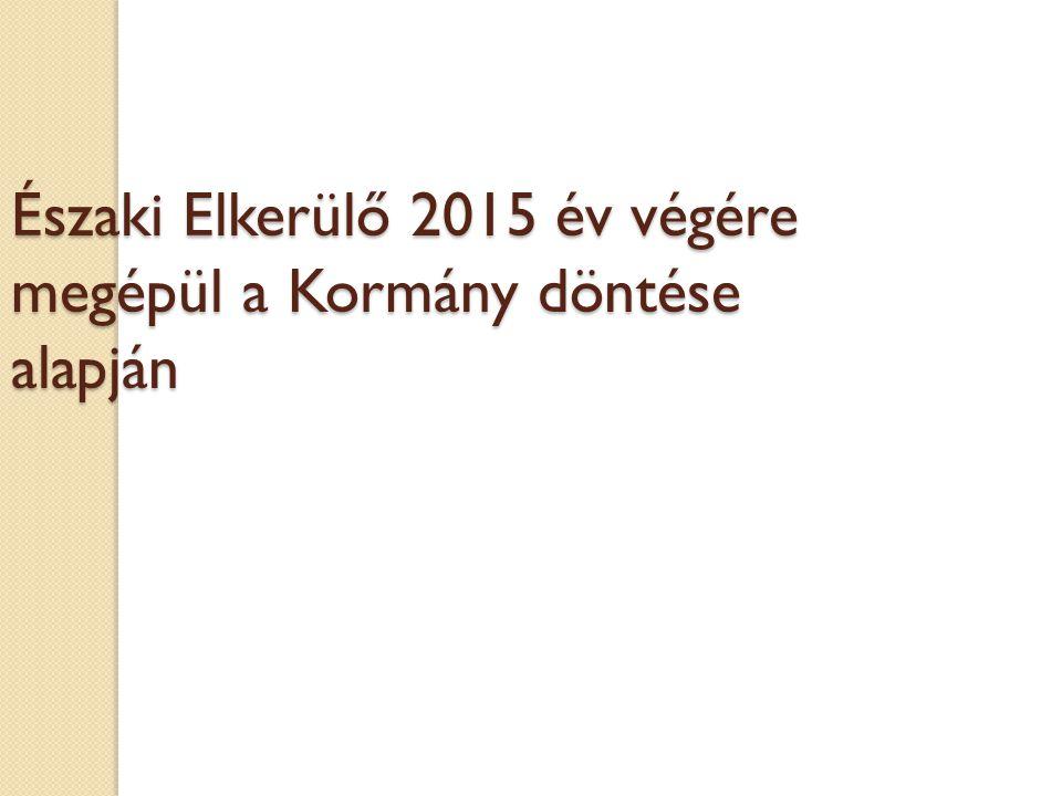 Északi Elkerülő 2015 év végére megépül a Kormány döntése alapján
