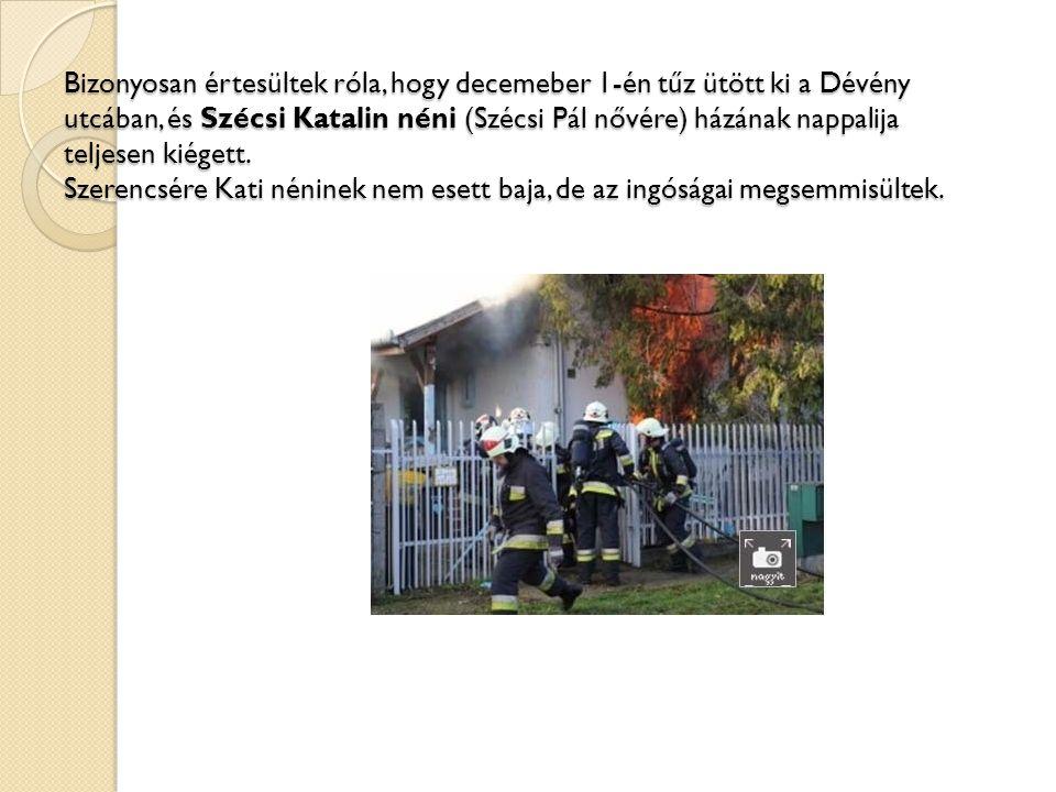 Bizonyosan értesültek róla, hogy decemeber 1-én tűz ütött ki a Dévény utcában, és Szécsi Katalin néni (Szécsi Pál nővére) házának nappalija teljesen kiégett.