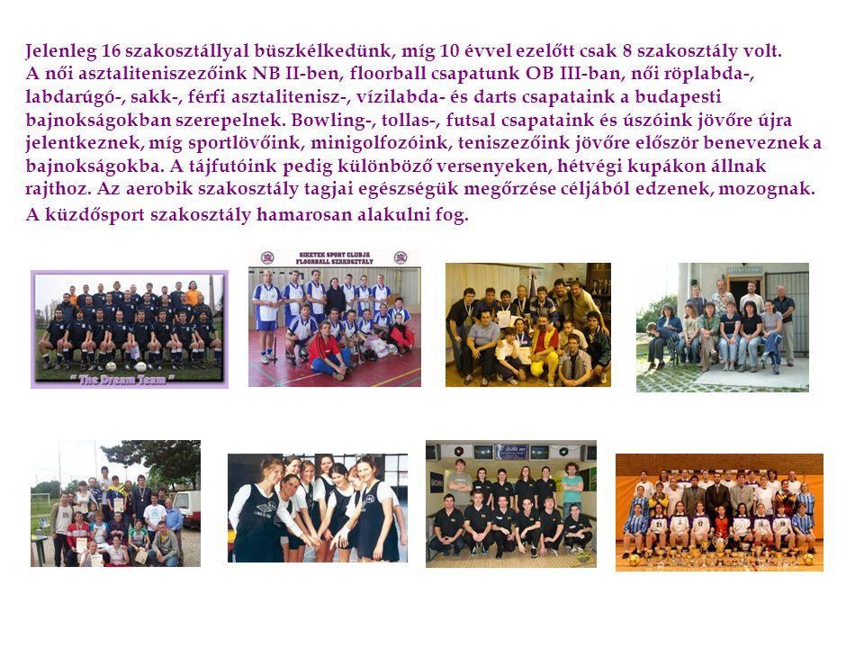 Jelenleg 16 szakosztállyal büszkélkedünk, míg 10 évvel ezelőtt csak 8 szakosztály volt.