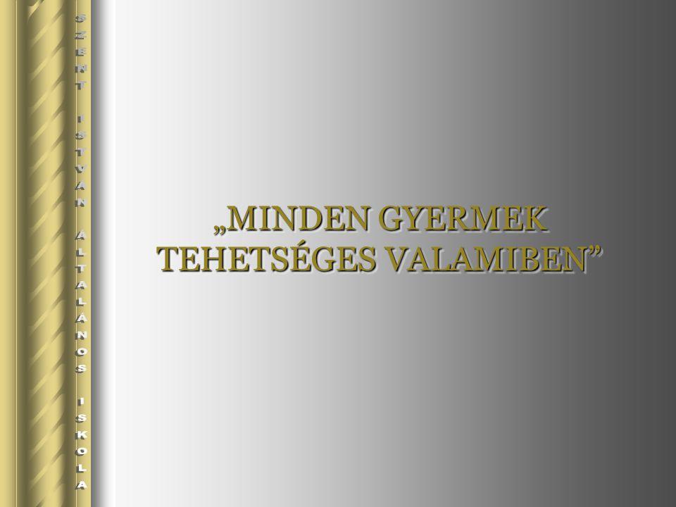 """""""MINDEN GYERMEK TEHETSÉGES VALAMIBEN"""
