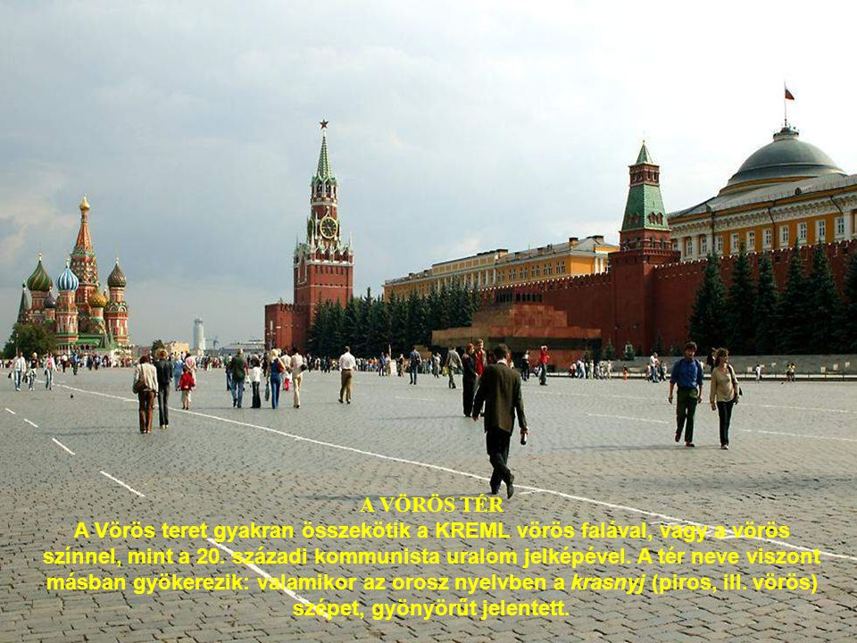 A VÖRÖS TÉR A Vörös teret gyakran összekötik a KREML vörös falával, vagy a vörös színnel, mint a 20.