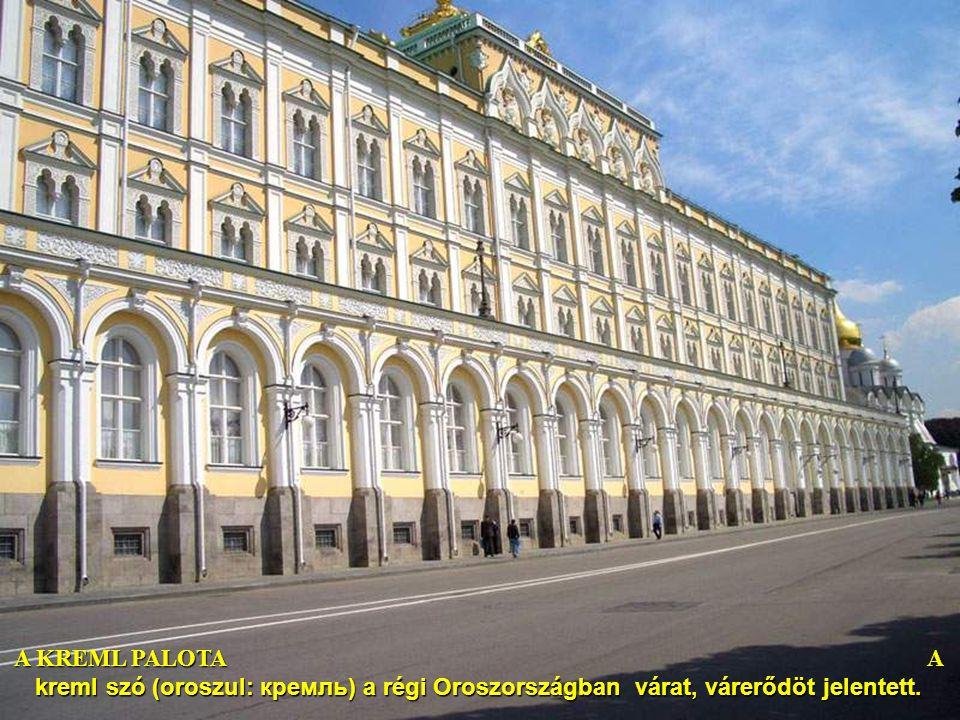 A KREML PALOTA A kreml szó (oroszul: кремль) a régi Oroszországban várat, várerődöt jelentett.
