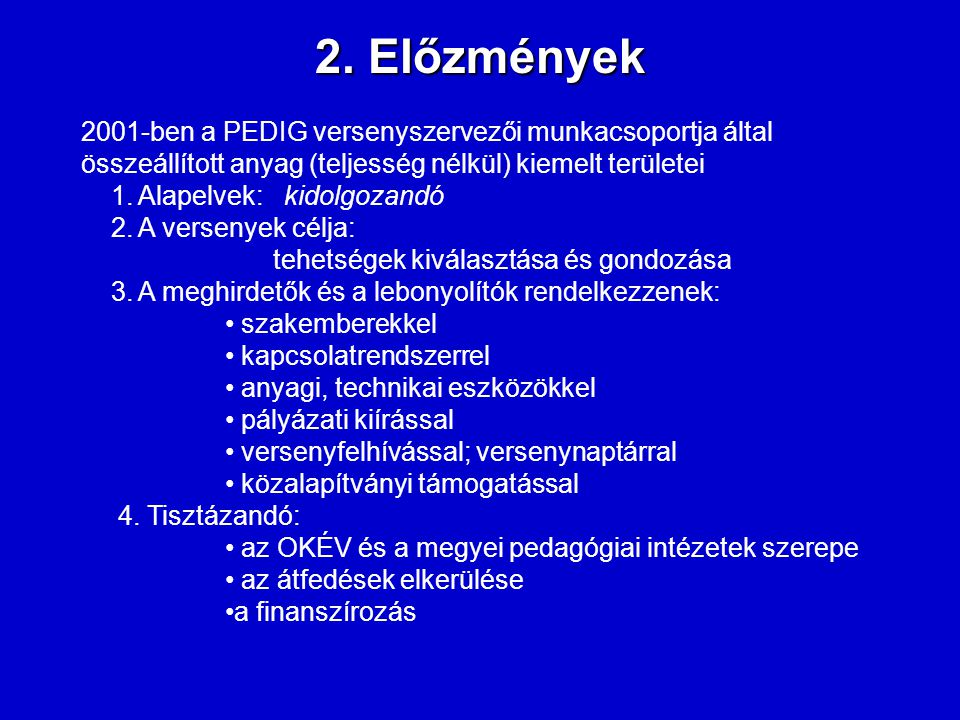 2. Előzmények 2001-ben a PEDIG versenyszervezői munkacsoportja által összeállított anyag (teljesség nélkül) kiemelt területei.