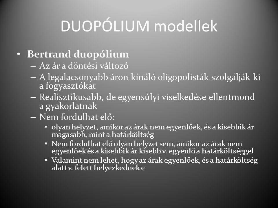 DUOPÓLIUM modellek Bertrand duopólium Az ár a döntési változó