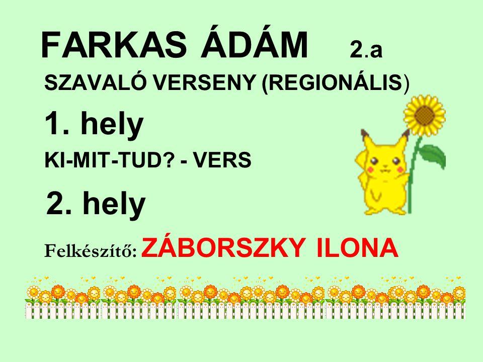 FARKAS ÁDÁM 2.a 2. hely SZAVALÓ VERSENY (REGIONÁLIS) 1. hely