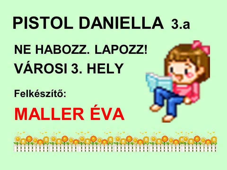 PISTOL DANIELLA 3.a MALLER ÉVA VÁROSI 3. HELY NE HABOZZ. LAPOZZ!