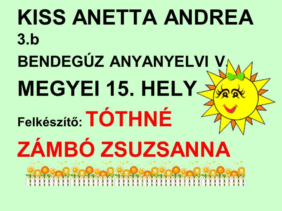 KISS ANETTA ANDREA 3.b MEGYEI 15. HELY ZÁMBÓ ZSUZSANNA