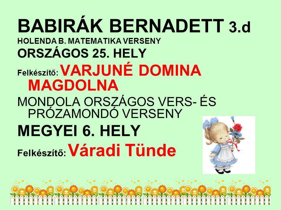 BABIRÁK BERNADETT 3.d MEGYEI 6. HELY ORSZÁGOS 25. HELY