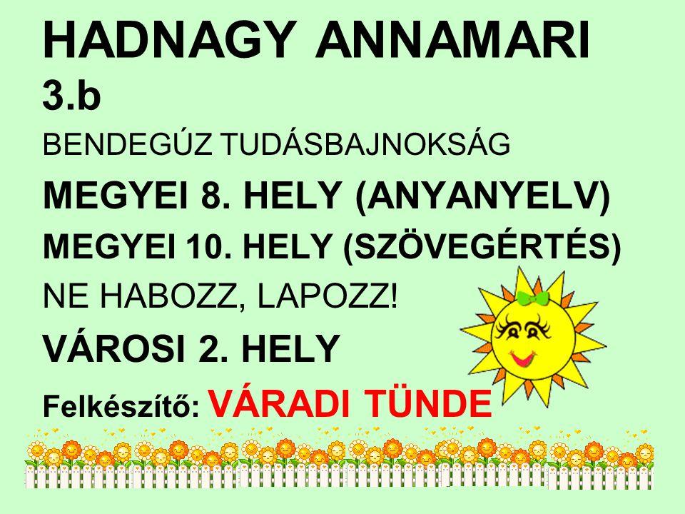 HADNAGY ANNAMARI 3.b MEGYEI 8. HELY (ANYANYELV) VÁROSI 2. HELY