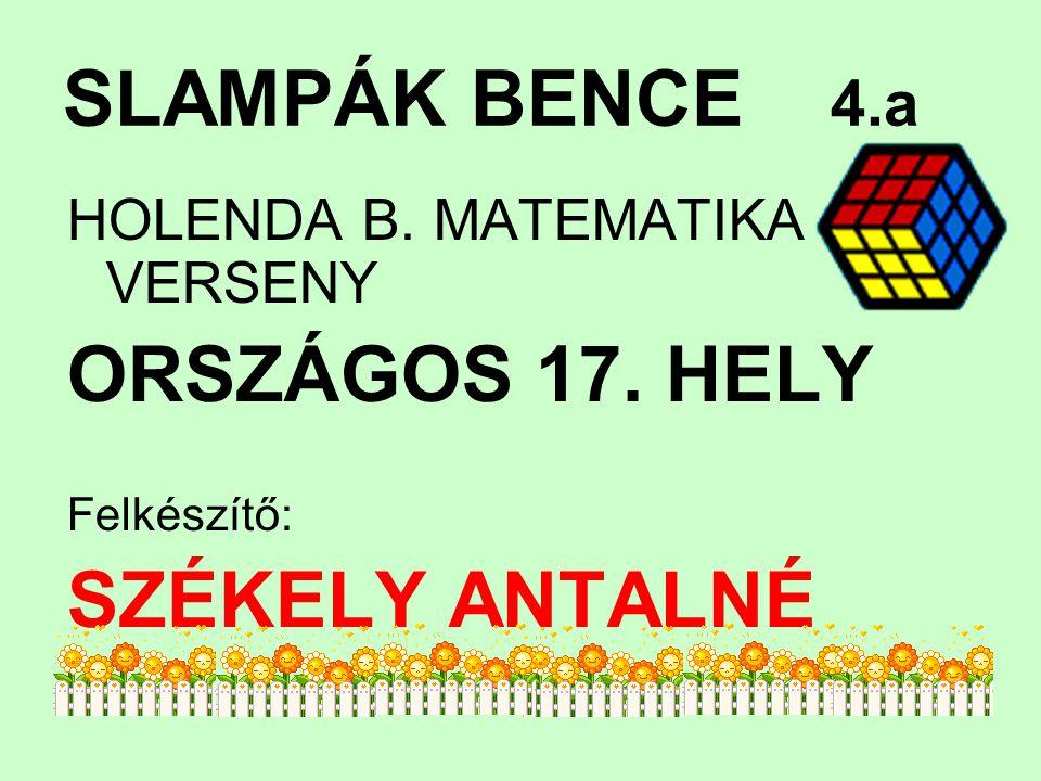 SLAMPÁK BENCE 4.a ORSZÁGOS 17. HELY SZÉKELY ANTALNÉ