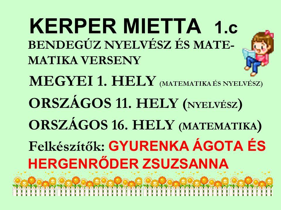 KERPER MIETTA 1.c MEGYEI 1. HELY (MATEMATIKA ÉS NYELVÉSZ)