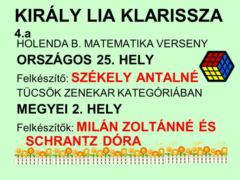 KIRÁLY LIA KLARISSZA 4.a ORSZÁGOS 25. HELY MEGYEI 2. HELY