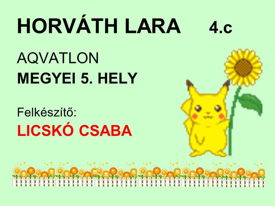 HORVÁTH LARA 4.c AQVATLON MEGYEI 5. HELY Felkészítő: LICSKÓ CSABA