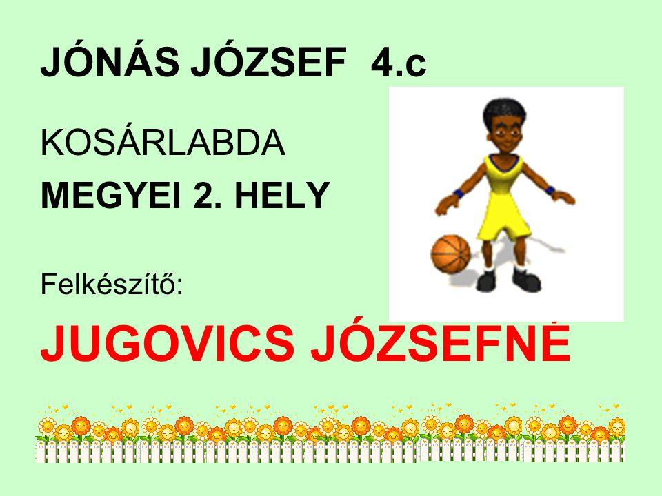 JUGOVICS JÓZSEFNÉ JÓNÁS JÓZSEF 4.c KOSÁRLABDA MEGYEI 2. HELY