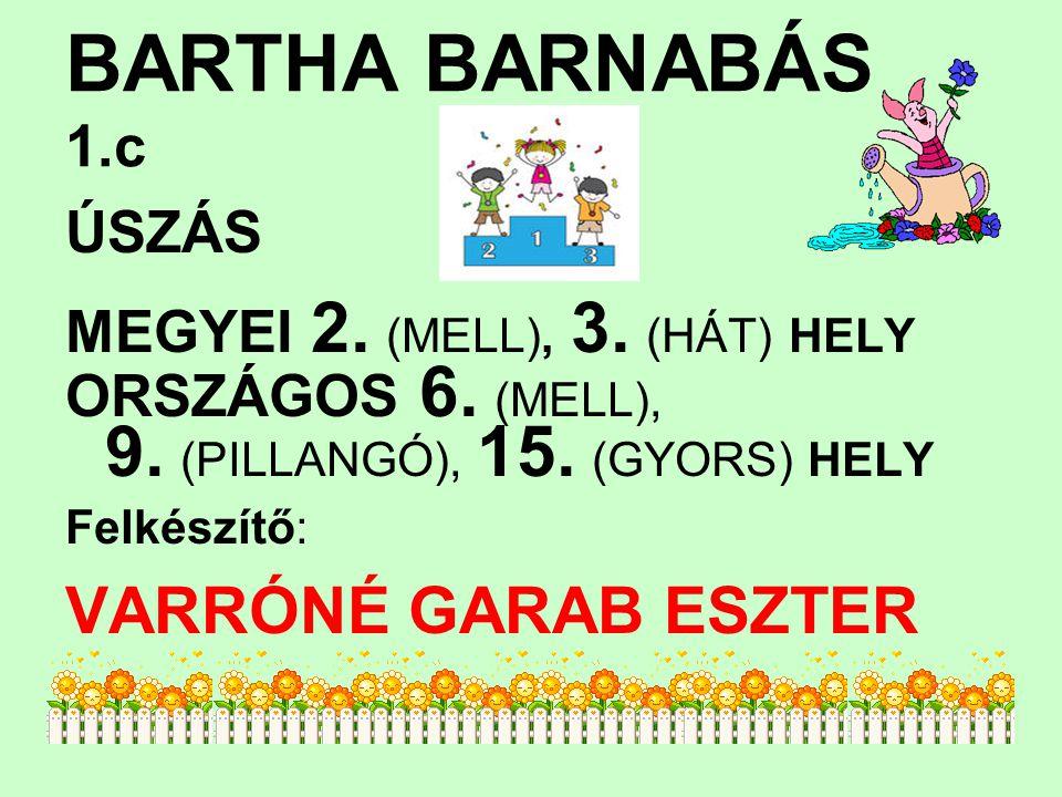 BARTHA BARNABÁS 1.c 9. (PILLANGÓ), 15. (GYORS) HELY