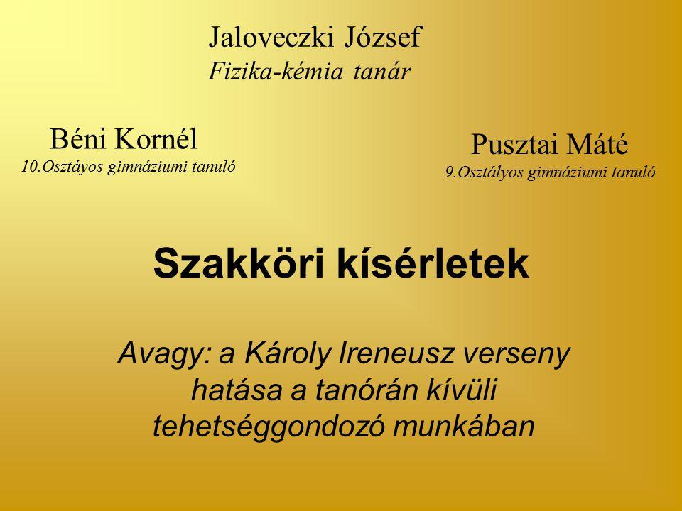 Szakköri kísérletek Jaloveczki József Béni Kornél Pusztai Máté