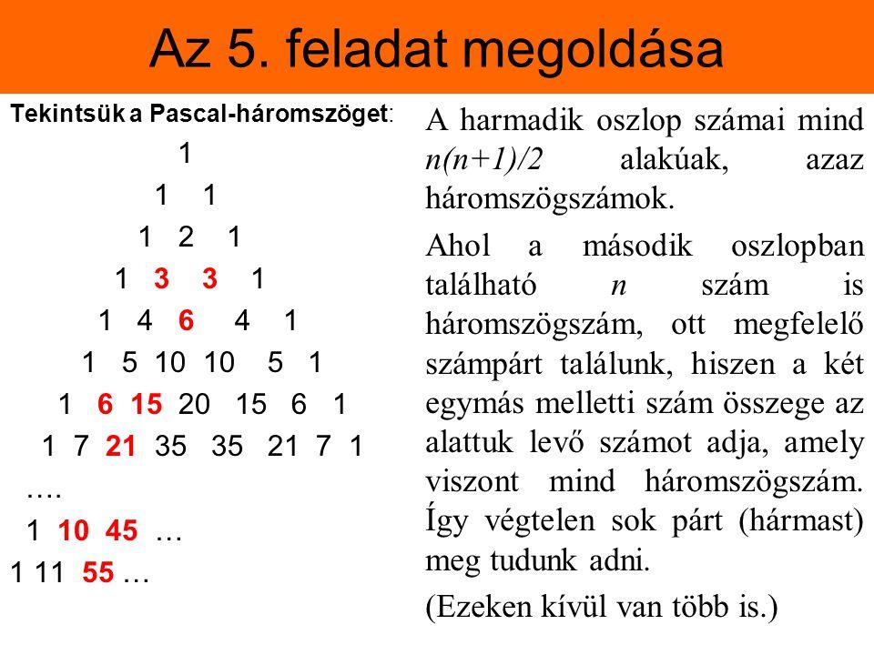Az 5. feladat megoldása Tekintsük a Pascal-háromszöget: 1. 1 1. 1 2 1. 1 3 3 1.