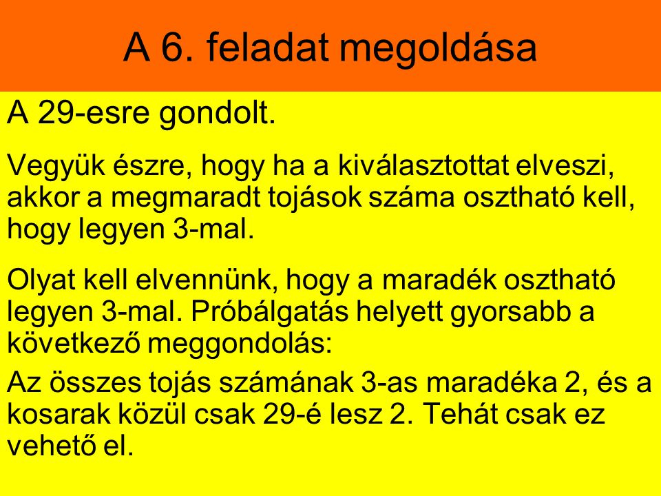 A 6. feladat megoldása A 29-esre gondolt.