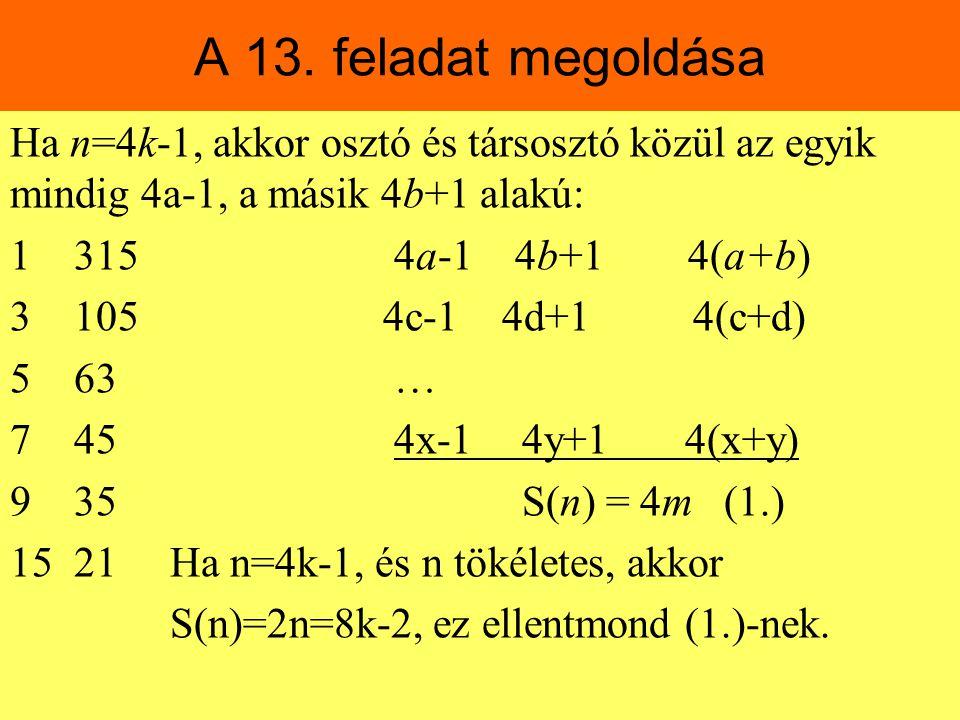 A 13. feladat megoldása Ha n=4k-1, akkor osztó és társosztó közül az egyik mindig 4a-1, a másik 4b+1 alakú: