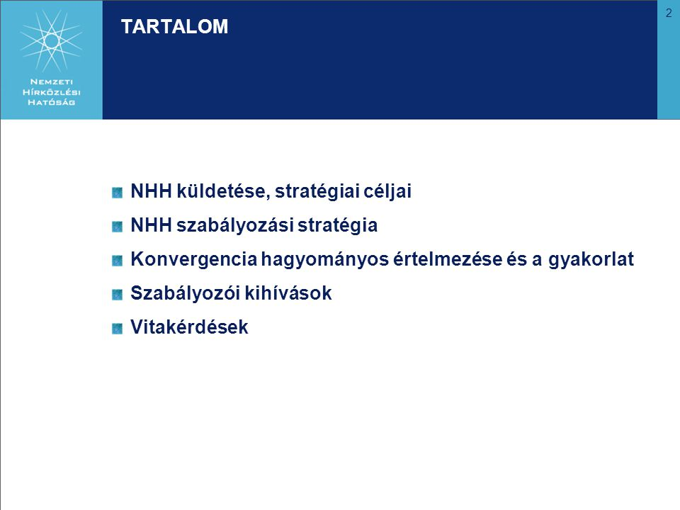 TARTALOM NHH küldetése, stratégiai céljai. NHH szabályozási stratégia. Konvergencia hagyományos értelmezése és a gyakorlat.