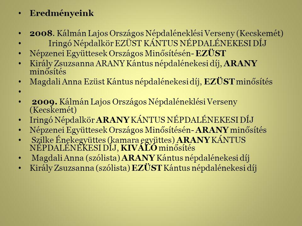 Eredményeink 2008. Kálmán Lajos Országos Népdaléneklési Verseny (Kecskemét) Iringó Népdalkör EZÜST KÁNTUS NÉPDALÉNEKESI DÍJ.