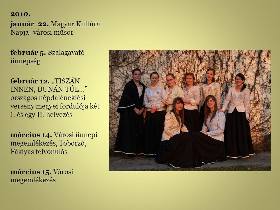 2010. január 22. Magyar Kultúra Napja- városi műsor. február 5. Szalagavató ünnepség.