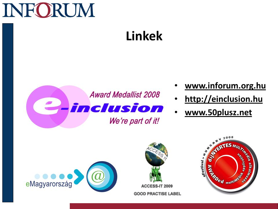 Linkek www.inforum.org.hu http://einclusion.hu www.50plusz.net