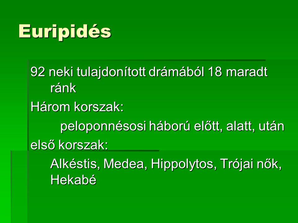 Euripidés 92 neki tulajdonított drámából 18 maradt ránk Három korszak: