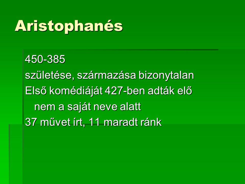 Aristophanés 450-385 születése, származása bizonytalan