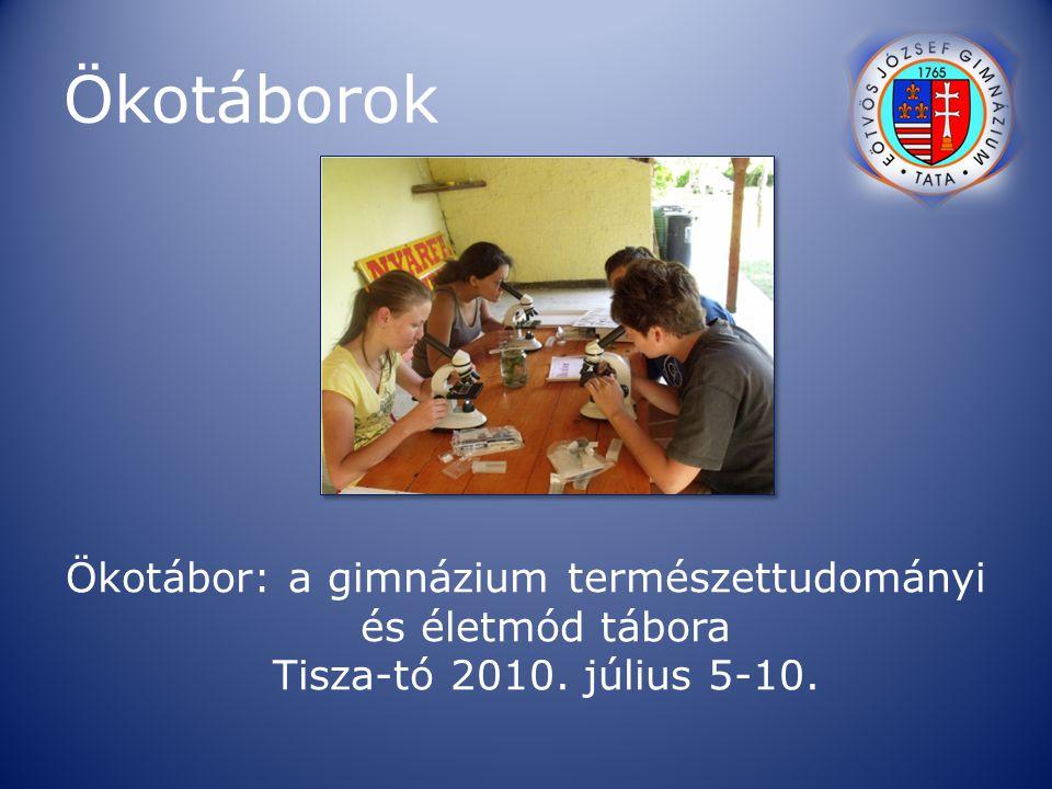 Ökotáborok Ökotábor: a gimnázium természettudományi és életmód tábora Tisza-tó 2010. július 5-10.