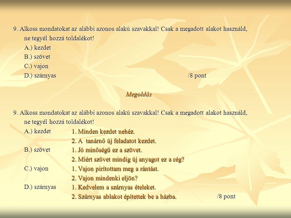 9. Alkoss mondatokat az alábbi azonos alakú szavakkal
