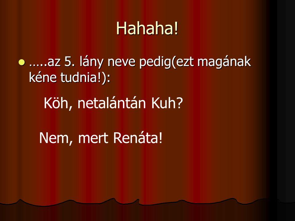 Hahaha! Köh, netalántán Kuh Nem, mert Renáta!