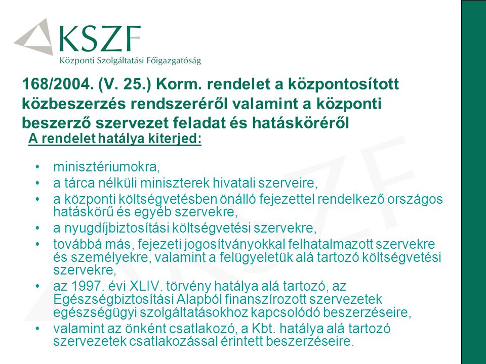 168/2004. (V. 25.) Korm. rendelet a központosított közbeszerzés rendszeréről valamint a központi beszerző szervezet feladat és hatásköréről
