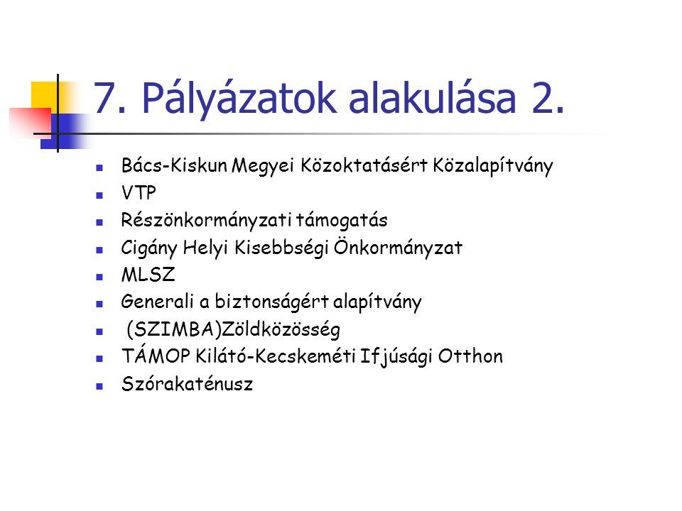 7. Pályázatok alakulása 2. Bács-Kiskun Megyei Közoktatásért Közalapítvány. VTP. Részönkormányzati támogatás.