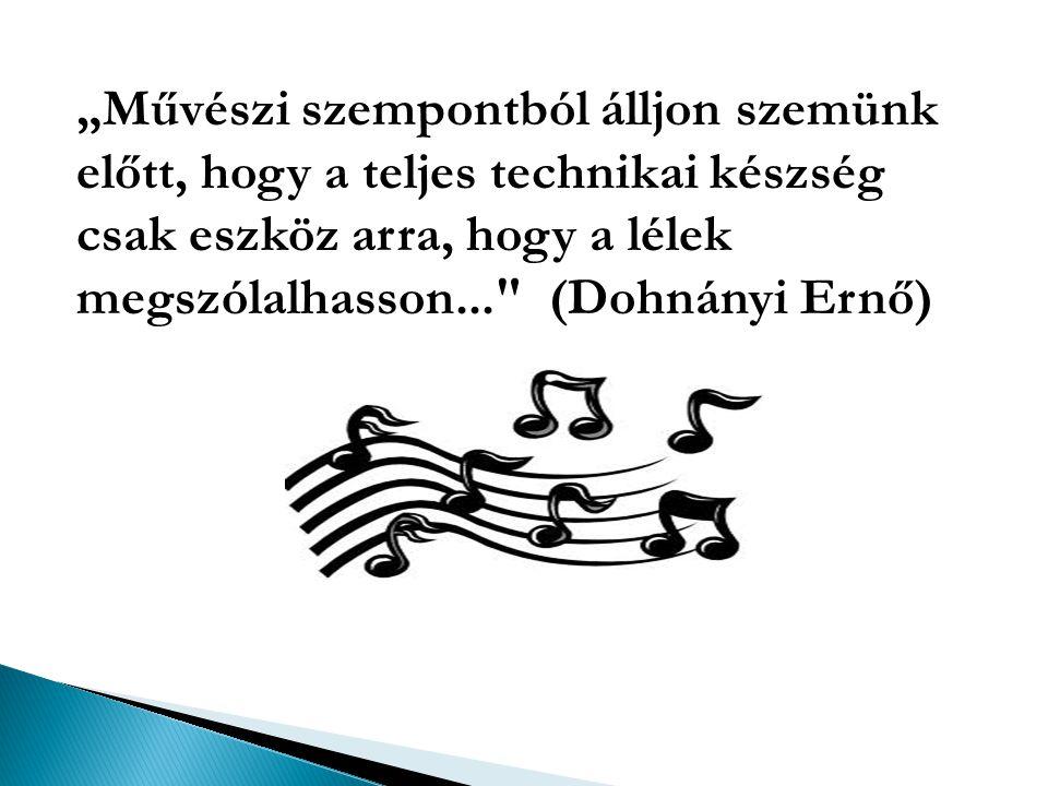 """""""Művészi szempontból álljon szemünk előtt, hogy a teljes technikai készség csak eszköz arra, hogy a lélek megszólalhasson... (Dohnányi Ernő)"""