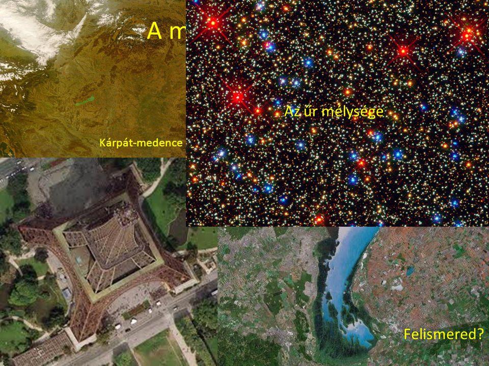 A műholdak képei Az űr mélysége Kárpát-medence Felismered