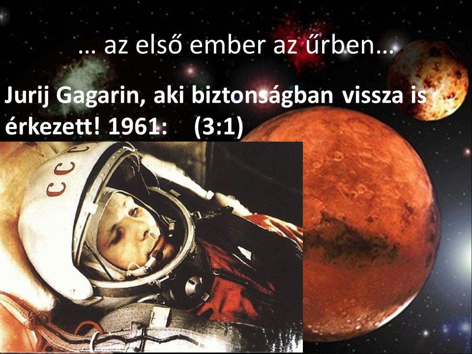 … az első ember az űrben…