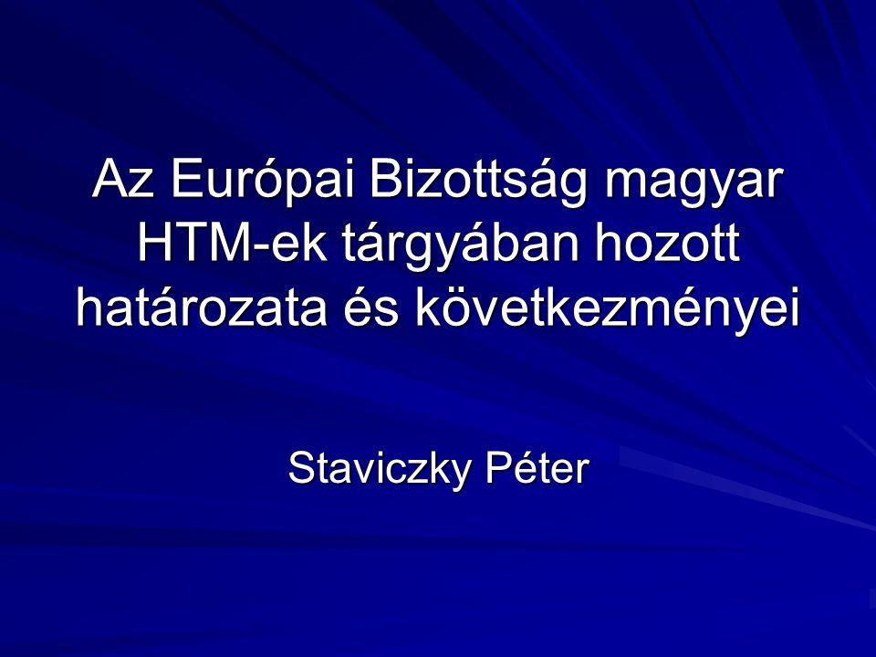Az Európai Bizottság magyar HTM-ek tárgyában hozott határozata és következményei